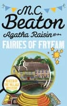 Agatha Raisin and the Fairies of Fryfam ebook by M.C. Beaton