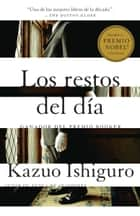 Los restos del dia - Spanish-language edition of The Remains of the Day ebook by Kazuo Ishiguro