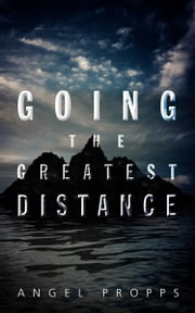 Going the Greatest Distance ebook by Angel Propps