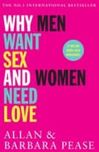 Why Men Want Sex And Women Need Love ebook by Allan Pease, Barbara Pease