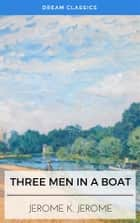 Three Men in a Boat (Dream Classics) ebook by Jerome Klapka Jerome, Dream Classics