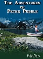 The Adventures of Peter Pebble ebook by Wee Dilts