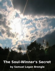 The Soul-Winner's Secret ebook by Samuel Logan Brengle