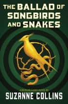 The Ballad of Songbirds and Snakes (A Hunger Games Novel) ebook by