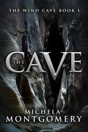 The Cave (The Wind Cave Book 1) ebook by Michela Montgomery