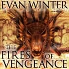 The Fires of Vengeance - The Burning, Book Two audiobook by Evan Winter