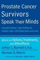 Prostate Cancer Survivors Speak Their Minds - Advice on Options, Treatments, and Aftereffects ebook by Arthur L. Burnett II, Norman S. Morris