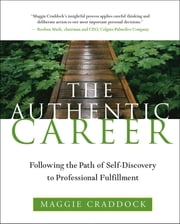 The Authentic Career - Following the Path of Self-Discovery to Professional Fulfillment ebook by Maggie Craddock