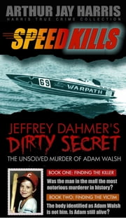Box Set: Speed Kills and The Unsolved Murder of Adam Walsh Books One and Two ebook by Arthur Jay Harris