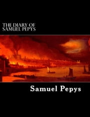 The Diary of Samuel Pepys - 1659 to 1669 ebook by Samuel Pepys