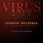 Virus 1918 - Spanish Influenza - the words of people who lived it. audiobook by Robert John Hadfield