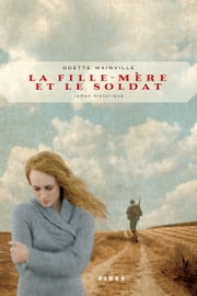 La fille-mère et le soldat ebook by Odette Mainville