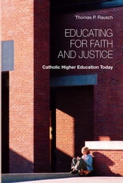 Educating for Faith and Justice - Catholic Higher Education Today ebook by Thomas  P. Rausch SJ