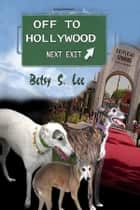 Off To Hollywood ebook by Betsy  S. Lee