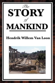 The Story of the Mandkind ebook by Hendrik Willem Van Loon