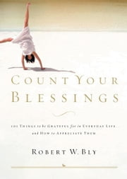 Count Your Blessings - 63 Things to Be Grateful for in Everyday Life . . . and How to Appreciate Them ebook by Robert W. Bly