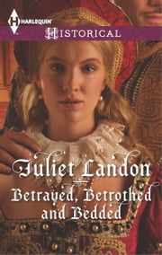 Betrayed, Betrothed and Bedded ebook by Juliet Landon