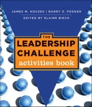 The Leadership Challenge - Activities Book ebook by James M. Kouzes,Barry Z. Posner,Elaine Biech