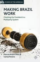 Making Brazil Work ebook by M. Melo,C. Pereira