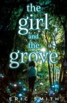 The Girl and the Grove ebook by Eric Smith