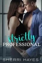 Strictly Professional - Strictly Professional, #1 ebook by Sherri Hayes