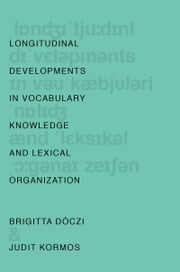 Longitudinal Developments in Vocabulary Knowledge and Lexical Organization ebook by Brigitta Doczi,Judit Kormos