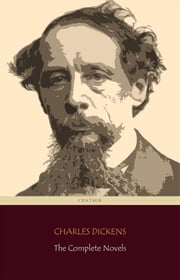Charles Dickens: The Complete Novels (Centaur Classics) ebook by Charles Dickens,Charles Dickens