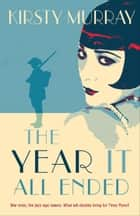 The Year It All Ended eBook by Kirsty Murray