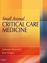 Small Animal Critical Care Medicine ebook by Deborah Silverstein,Kate Hopper