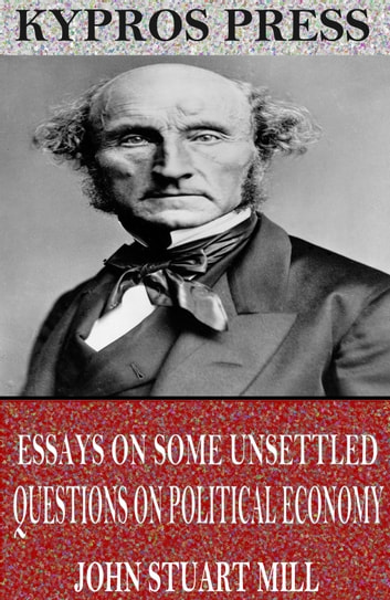 Essays on Some Unsettled Questions on Political Economy ebook by John Stuart Mill