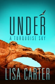 Under A Turquoise Sky ebook by Lisa Carter