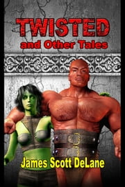 Twisted And Other Tales ebook by James Scott DeLane