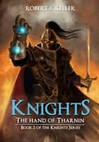 Knights: The Hand of Tharnin ebook by Robert E. Keller