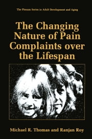 The Changing Nature of Pain Complaints over the Lifespan ebook by Michael R. Thomas,Ranjan Roy