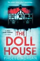 The Doll House: One of the most gripping debut psychological thrillers with a killer twist! ebook by Phoebe Morgan