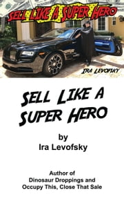 Sell Like a Super Hero ebook by Ira Levofsky