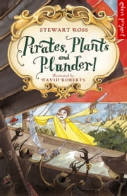 Pirates, Plants And Plunder! ebook by David Roberts,Stewart Ross