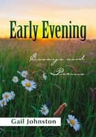 Early Evening - Essays and Poems ebook by Gail Johnston