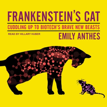 Frankenstein's Cat - Cuddling Up to Biotech's Brave New Beasts audiobook by Emily Anthes