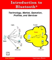 Introduction to Bluetooth 2nd Edition; Technology, Market, Operation, Profiles, and Services ebook by Harte, Lawrence