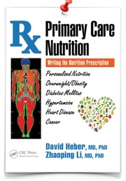 Primary Care Nutrition - Writing the Nutrition Prescription ebook by David Heber, Zhaoping Li