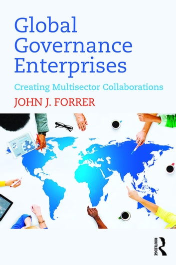Global Governance Enterprises - Creating Multisector Collaborations ebook by John J. Forrer