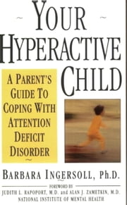 Your Hyperactive Child - A Parent's Guide to Coping with Attention Deficit Disorder ebook by Barbara Ingersoll,Judith L. Rapoport