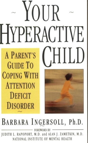 Your Hyperactive Child - A Parent's Guide to Coping with Attention Deficit Disorder ebook by Barbara Ingersoll