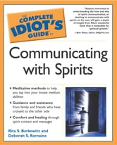 The Complete Idiot's Guide to Communicating with Spirits ebook by Deborah S. Romaine,Rita Berkowitz