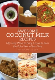 Awesome Coconut Milk Recipes - Tasty Ways to Bring Coconuts from the Palm Tree to Your Plate ebook by Nicole Smith,Instructables.com