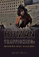 Human Trafficking: Modern-day Slavery ebook by Bright Mills