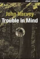 Trouble in Mind ebook by John Harvey
