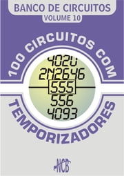100 Circuitos com Temporizadores ebook by Newton C. Braga