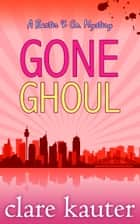 Gone Ghoul ebook by Clare Kauter